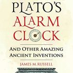 """""""Plato's Alarm Clock and Other Amazing Ancient Inventions"""" Book cover. by ."""