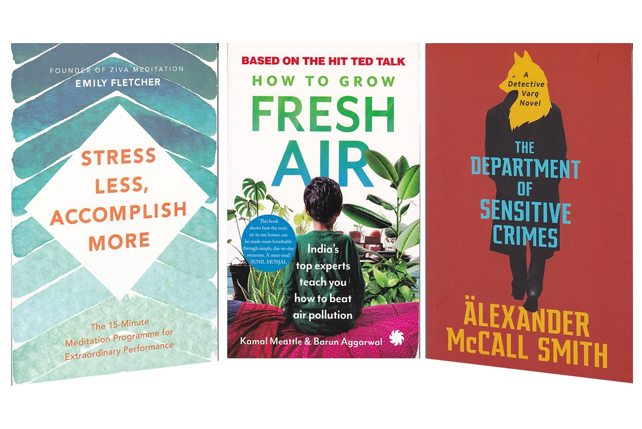 """Alexander Mccall Smith's """"The Department of Sensitive Crimes""""; Kamal Meattle and Barun Aggarwal's """"How To Grow Fresh Air: India's Top Experts Teach You How to Beat Air Pollution""""; and Emily Fletcher's """"Stress Less, Accomplish More: Meditation for Extraordinary Performance"""". by ."""
