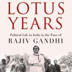 Book cover of 'The Lotus Years, Political Life in India in the Time of Rajiv Gandhi' authored by Ashwini Bhatnagar. by .
